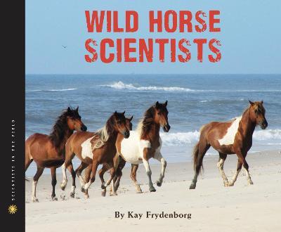 Wild Horse Scientists by Kay Frydenborg