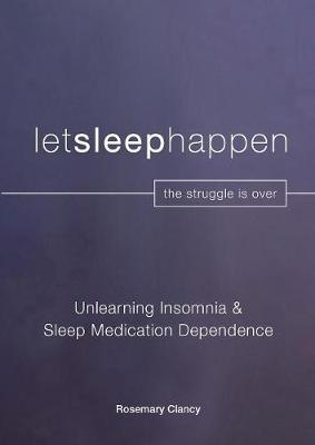 Unlearning Insomnia & Sleep Medication Dependence by Rosemary Clancy