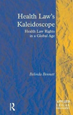 Health Law's Kaleidoscope: Health Law Rights in a Global Age by Belinda Bennett