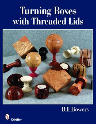 Turning Boxes with Threaded Lids by Bill Bowers