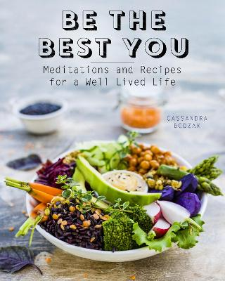 Be the Best You: Meditations and Recipes for a Well-Lived Life by Cassandra Bodzak