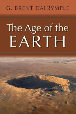 The Age of the Earth by G. Brent Dalrymple