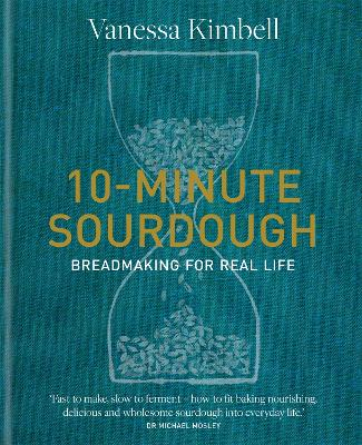 10-Minute Sourdough: Breadmaking for Real Life book