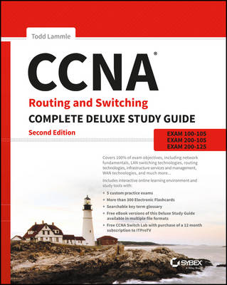 CCNA Routing and Switching Complete Deluxe Study Guide: Exam 100-105, Exam 200-105, Exam 200-125 by Todd Lammle