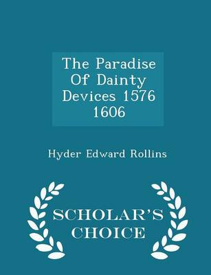 The Paradise of Dainty Devices 1576 1606 - Scholar's Choice Edition by Hyder Edward Rollins