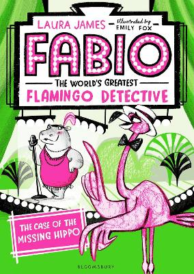 Fabio The World's Greatest Flamingo Detective: The Case of the Missing Hippo by Laura James