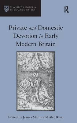 Private and Domestic Devotion in Early Modern Britain by Alec Ryrie