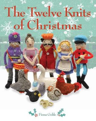 The Twelve Knits of Christmas by Fiona Goble