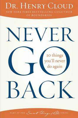 Never Go Back by Dr. Henry Cloud