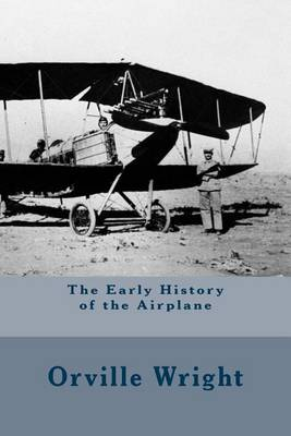 Early History of the Airplane (Annotated) by Orville Wright
