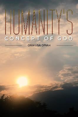 Humanity's Concept of God by Onwusa Opiah