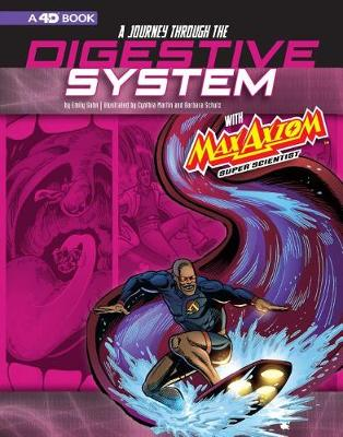 A Journey through the Digestive System with Max Axiom, Super Scientist: 4D An Augmented Reading Science Experience book