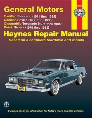 GM Eldorado and Seville, Oldsmobile Toronado, Buick Riviera Automotive Repair Manual by Mike Stubblefield