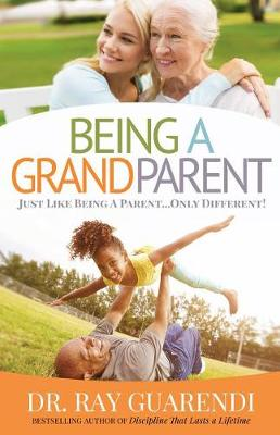 Being a Grandparent by Dr Raymond N Guarendi