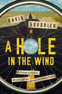 A Hole in the Wind - A Climate Scientist`s Bicycle Journey Across the United States by David Goodrich