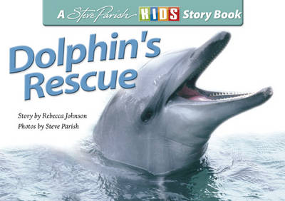 Dolphin's Rescue: A Steve Parish Story Book by Rebecca Johnson