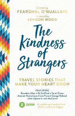 Kindness of Strangers: Travel Stories That Make Your Heart Grow by Fearghal O'Nuallain