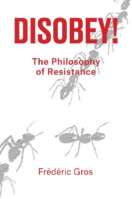 Disobey!: A Philiosophy of Resistance by Frederic Gros
