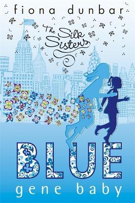 The Silk Sisters: Blue Gene Baby by Fiona Dunbar