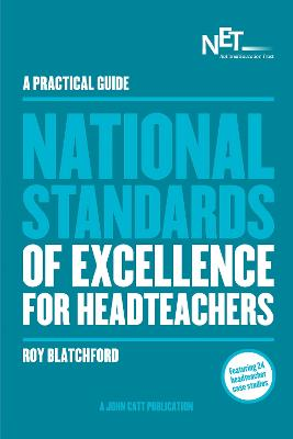 Practical Guide: The National Standards of Excellence for Headteachers by Roy Blatchford