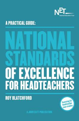 A Practical Guide: The National Standards of Excellence for Headteachers by Roy Blatchford