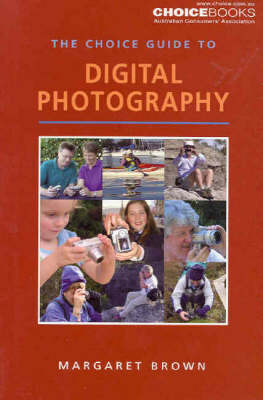The Choice Guide to Digital Photography by Margaret Brown