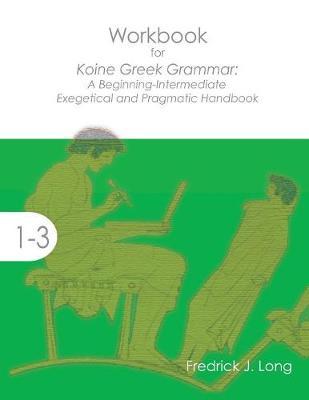 Workbook for Koine Greek Grammar by Fredrick J. Long