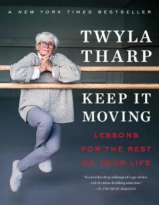 Keep It Moving: Lessons for the Rest of Your Life by Twyla Tharp