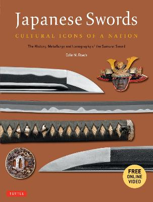 Japanese Swords: Cultural Icons of a Nation; The History, Metallurgy and Iconography of the Samurai Sword by Colin M. Roach