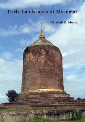 Early Landscapes of Myanmar by Elizabeth H. Moore