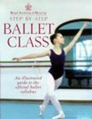 Royal Academy Of Dancing Step By Step Ballet Class by Royal Academy of Dancing