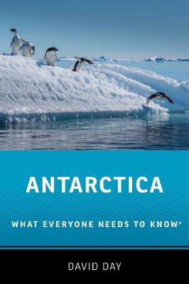 Antarctica: What Everyone Needs to Know (R) by David Day