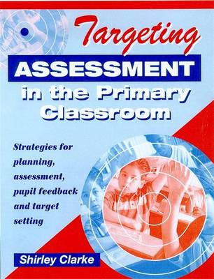 Targeting Assessment in the Primary Classroom by Shirley Clarke