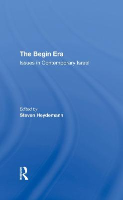 The Begin Era: Issues In Contemporary Israel by Steven Heydemann