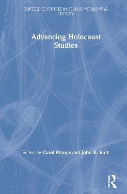 Advancing Holocaust Studies by Carol Rittner