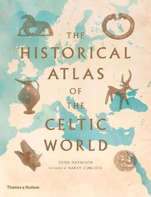 Historical Atlas of the Celtic World by John Haywood