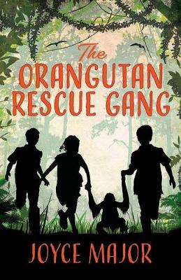 The Orangutan Rescue Gang by Joyce Major