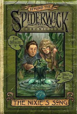 Beyond the Spiderwick Chronicles #1: The Nixie's Song by Holly Black