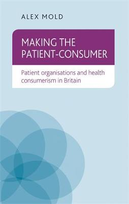Making the Patient-Consumer by Alex Mold