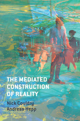 Mediated Construction of Reality by Nick Couldry