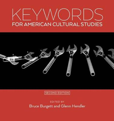 Keywords for American Cultural Studies, Second Edition by Bruce Burgett