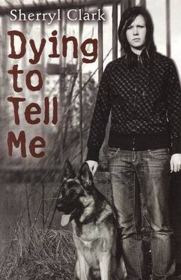 Dying to Tell Me by Sherryl Clark