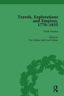 Travels, Explorations and Empires, 1770-1835, Part I Vol 1: Travel Writings on North America, the Far East, North and South Poles and the Middle East by Tim Fulford
