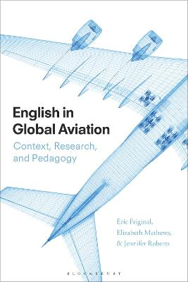 English in Global Aviation: Context, Research, and Pedagogy by Eric Friginal