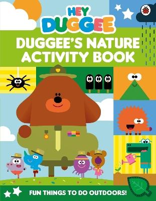 Hey Duggee: Duggee's Nature Activity Book by Hey Duggee