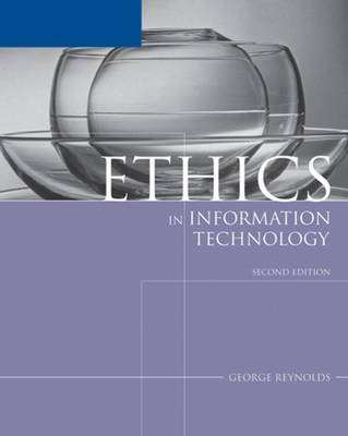Ethics in Information Technology by George Reynolds