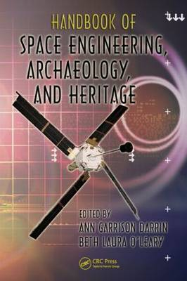 Handbook of Space Engineering, Archaeology, and Heritage by Ann Darrin