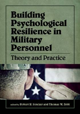Building Psychological Resilience in Military Personnel by Robert R. Sinclair