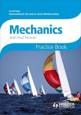 Cambridge International A/AS Mathematics, Mechanics 1 and 2 Practice Book by Jean-Paul Muscat