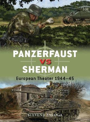 Panzerfaust vs Sherman: European Theater 1944-45 by Steven J. Zaloga